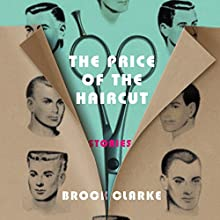 The Price of the Haircut: Stories Audiobook by Brock Clarke Narrated by Suzanne Elise Freeman, P. J. Ochlan