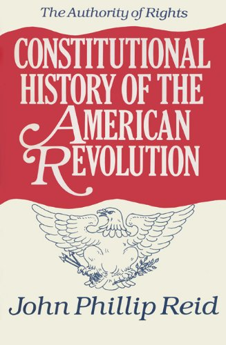 Constitutional History of the American Revolution, Volume I: The Authority Of Rights (Documentary History of the First F