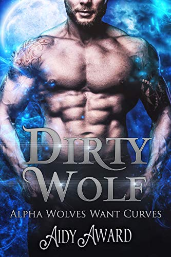Dirty Wolf: A curvy girl and wolf shifter romance (Alpha Wolves Want Curves Book 1)]()