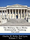 The Military-News Media Relationship, Charles W. Ricks and Rod Lyon, 1288283199