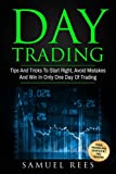 Day Trading: Tips And Tricks To Start Right, Avoid Mistakes And Win With Day Trading (Volume 2)