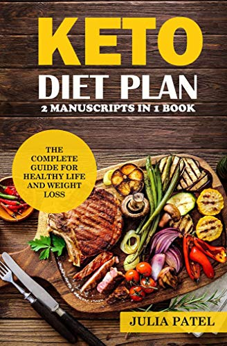 KETO DIET PLAN: The Complete Guide for  Healthy Life and Weight Loss: 2 Manuscripts in 1 Book (keto meal plan, keto diet plan) by Julia Patel