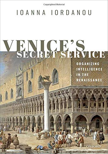 Venice's Secret Service  Organising Intelligence In The Renaissance
