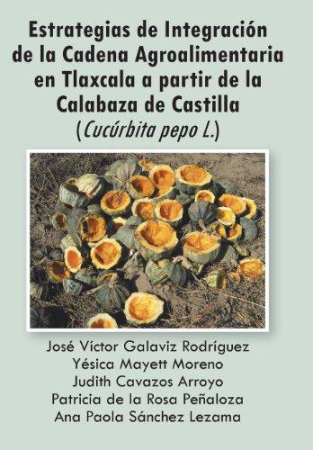 Descargar Libro Estrategias De Integracion De La Cadena Agroalimentaria En Tlaxcala A Partir De La Calabaza De Castilla Varios Autores