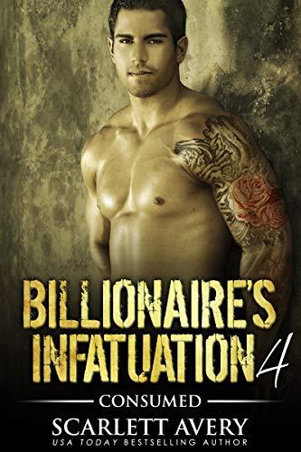 (Billionaire's Infatuation Part 4-Consumed (Bad Boy Billionaire))