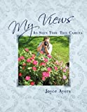 My Views As Seen Thru This Camer, Joyce Ayers, 1438986270