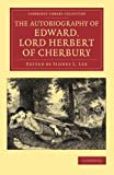 img - for The Autobiography of Edward, Lord Herbert of Cherbury: With Introduction, Notes, Appendices, and a Continuation of the Life (Cambridge Library Collection - Shakespeare and Renaissance Drama) book / textbook / text book