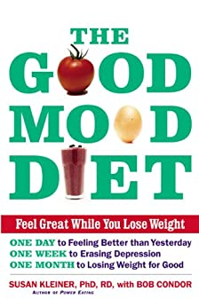 The Good Mood Diet: Feel Great While You Lose Weight by [Kleiner, Susan M., Condor, Bob]
