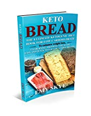KETO BREAD: The Ultimate Ketogenic Diet Book for Low Carbohydrate; to Enhance Weight Loss, Fat Burning, Promote a Healthy, Easy and quick to follow Guides; Recipes