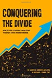 img - for Conquering the Divide: How to Use Economic Indicators to Catch Stock Market Trends book / textbook / text book