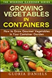 Growing Vegetables in Containers, Gloria Daniels, 1497357667