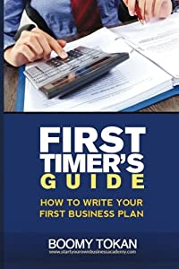 """""""How To Write Your First Business Plan"""" (First Timer's Guide) from CreateSpace Independent Publishing Platform"""