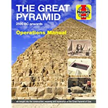The Great Pyramid Owners' Workshop Manual: 2590 BC onwards - An insight into the construction, meaning and exploration of the Great Pyramid of Giza
