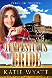 Mail Order Bride: Tempestuous Bride: Tales of a Pioneer Family (Peril or Prosper Book 5)