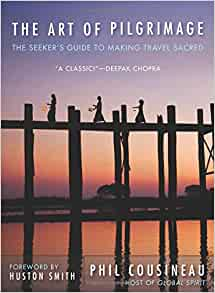 Art Of Pilgrimage The Seeker S Guide To Making Travel Sacred
