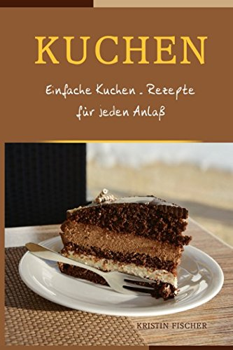 Kuchen: Einfache Kuchen - Rezepte für jeden Anlaß