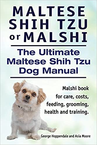 Maltese Shih Tzu Or Malshi The Ultimate Maltese Shih Tzu Dog Manual