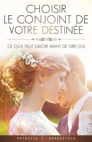 Choisir le conjoint de votre destinée: Ce qu'il faut savoir avant de dire oui (French Edition)