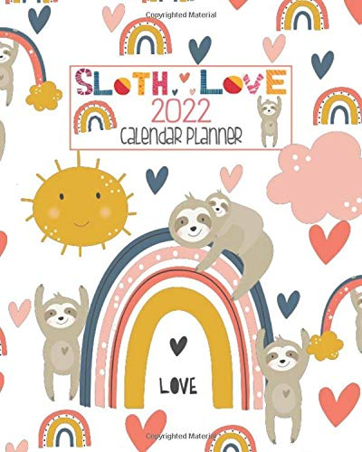 Cute January 2022 Calendar.Amazon Com Sloth Love 2022 Calendar Planner Cute Hearts And Rainbows Sloth Personal Monthly And Weekly January To December 2022 Calendar Organizer 9798645045395 Duran Angel Books