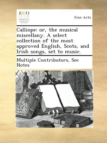 Calliope: or, the musical miscellany. A select collection of the most approved English, Scots, and Irish songs, set to music. pdf