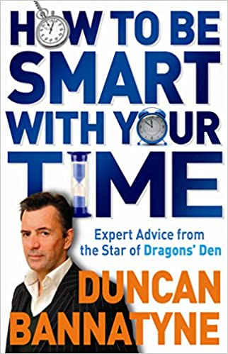 How to Be Smart With Your Time: Up-to-the-minute Advice from the Star of Dragon's Den
