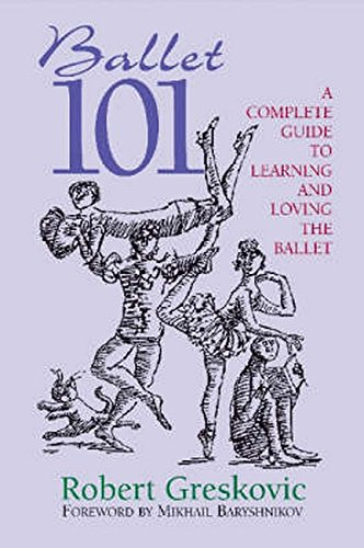 Ballet 101: A Complete Guide to Learning and Loving the Ballet