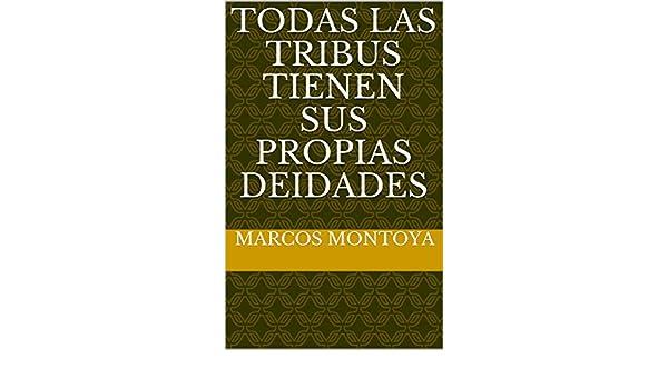 Amazon.com: Todas las tribus tienen sus propias deidades (Spanish Edition) eBook: Marcos Montoya: Kindle Store