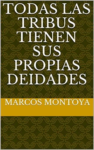 Todas las tribus tienen sus propias deidades (Spanish Edition) by [Montoya, Marcos