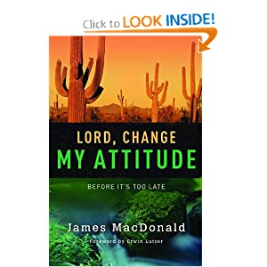 Lord, Change My Attitude: Before It's Too Late James MacDonald and Erwin Lutzer