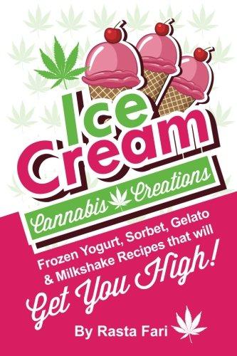 (Ice Cream Cannabis Creations: Frozen Yogurt, Sorbet, Gelato & Milkshake Recipes That Will Get You High (Cannabis Ice Cream Cravings))