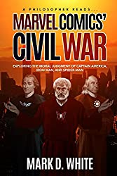 A Philosopher Reads...Marvel Comics' Civil War: Exploring the Moral Judgment of Captain America, Iron Man, and Spider-Man