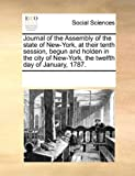 Journal of the Assembly of the State of New-York, at Their Tenth Session, Begun and Holden in the City of New-York, the Twelfth Day of January 1787, See Notes Multiple Contributors, 1170222722