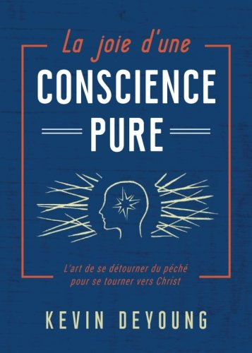 La joie d'une conscience pure (The Art of Turning: From Sin to Christ for a Joyfully Clear Conscience): L'art de se détourner du péché pour se tourner vers Christ (French Edition)