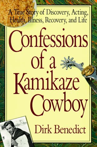 Confessions Of A Kamikaze Cowboy  A True Story Of Discovery  Acting  Health  Illness  Recovery And Life By Dirk Benedict  30 Jun 1991  Paperback