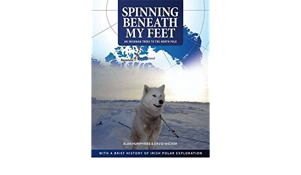 Spinning Beneath My Feet: An Irishman Treks to the North Pole ...