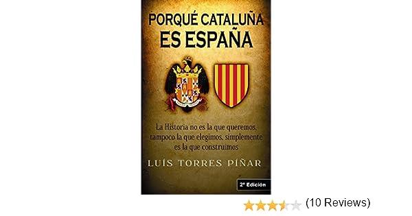 Porqué Cataluña es España: 2ª Edición: Amazon.es: Torres Piñar, Luis, Alías García, José Antonio: Libros