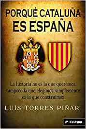 Porqué Cataluña es España: 2ª Edición: 2a Edición: Amazon.es: Torres Piñar, Luis, Alías García, José Antonio: Libros