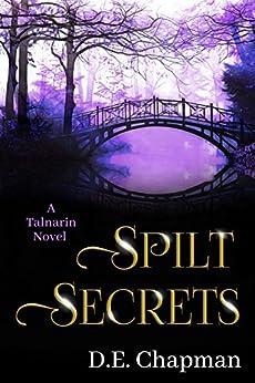 Spilt Secrets (A Talnarin Novel Book 2) by [Chapman, D.E.]