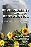 Development without Destruction : The un and Global Resource Management, Schrijver, Nico, 0253354889