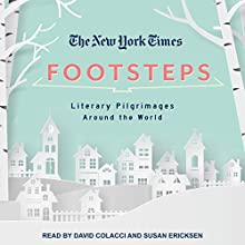 The New York Times: Footsteps: From Ferrante's Naples to Hammett's San Francisco, Literary Pilgrimages Around the World Audiobook by  New York Times Narrated by David Colacci, Susan Ericksen