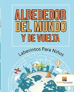 Alrededor Del Mundo Y De Vuelta : Laberintos Para Niños (Spanish Edition)