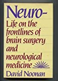 Neuro : Life on the Frontlines of Brain Surgery and Neurological Medicine, Noonan, David, 0671493922