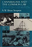 Cannibalism and the Common Law : The Story of the Tragic Last Voyage of the Mignonette and the Strange Legal Proceedings to Which It Gave Rise, Simpson, A. W., 0226759431