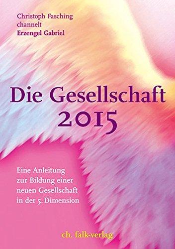 Die Gesellschaft 2015: Eine Anleitung zur Bildung einer neuen Gesellschaft in der 5. Dimension
