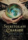 The Spiritglass Charade: A Stoker & Holmes Novel
