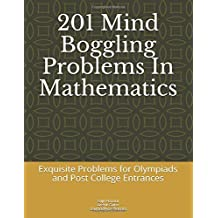 201 Mind Boggling Problems In Mathematics: Exquisite Problems for Olympiads,Pre college and Post College Entrances