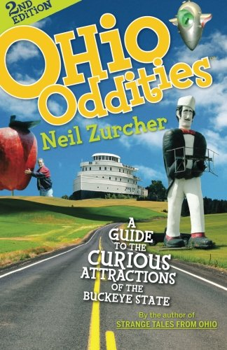Ohio Oddities: A Guide to the Curious Attractions of the Buckeye State