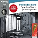 Dans le café de la jeunesse perdue Audiobook by Patrick Modiano Narrated by Denis Podalydès