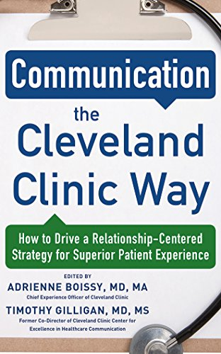 Communication the Cleveland Clinic Way: How to Drive a Relationship-Centered Strategy for Exceptional Patient Experience