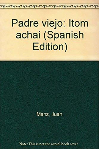 Padre viejo: Itom áchai (Spanish Edition) Juan Manz